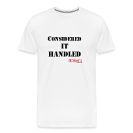 T-Shirts ~ Men's Premium T-Shirt ~ Considered It Handled | Men's T-Shirt