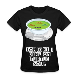 Tonight I Dine On Turtle Soup Womens Tee - Women's T-Shirt