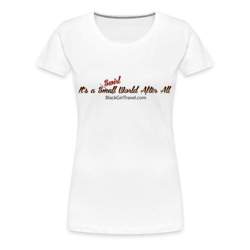 It a Swirl (Small) World After All - Women's Premium T-Shirt