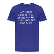 T-Shirts ~ Men's Premium T-Shirt ~ MY FRIEND WENT TO THE FUTURE