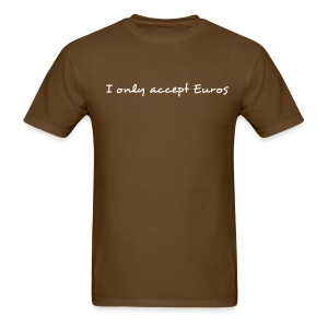 I only accept Euros - Men's T-Shirt