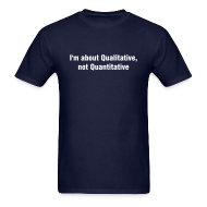 T-Shirts ~ Men's T-Shirt ~ I'm about Qualitative, not Quantitative
