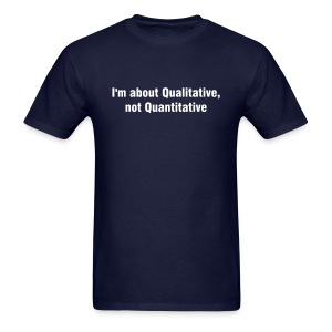I'm about Qualitative, not Quantitative - Men's T-Shirt