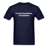 T-Shirts ~ Men's T-Shirt ~ I'm about Quantitative, not Qualitative