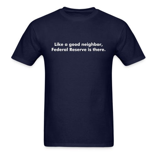 Like a good neighbor, Federal Reserve is there. - Men's T-Shirt