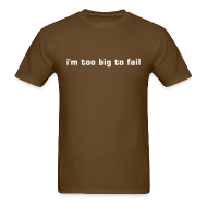 T-Shirts ~ Men's T-Shirt ~ I'm too big to fail