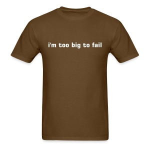 I'm too big to fail - Men's T-Shirt