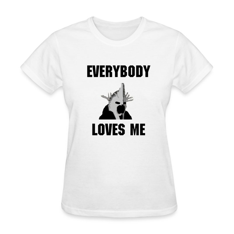 Crazy Sauron - Everybody Loves Me (Womens) - Women's T-Shirt