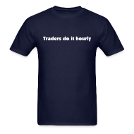 T-Shirts ~ Men's T-Shirt ~ Traders do it hourly