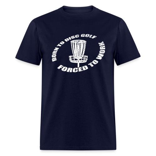 Born to Disc Golf Forced To Work - Men's Standard Weight Shirt - White Print - Men's T-Shirt
