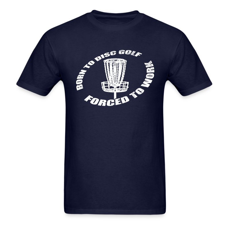 Born to Disc Golf Forced To Work - Men's Standard Weight Shirt - White Print - Men's T-Shirt