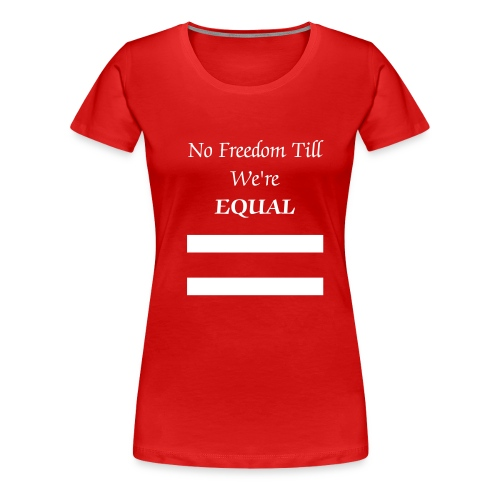 No Freedom Till We're Equal - Women's Premium T-Shirt