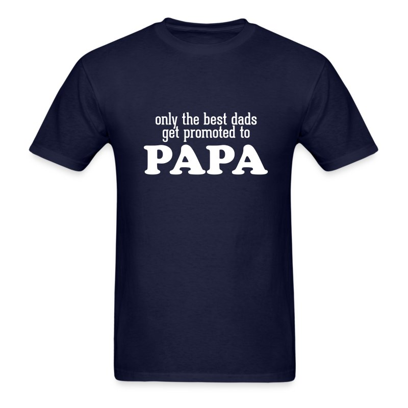 only the best dads get promote to papa t shirt spreadshirt. Black Bedroom Furniture Sets. Home Design Ideas