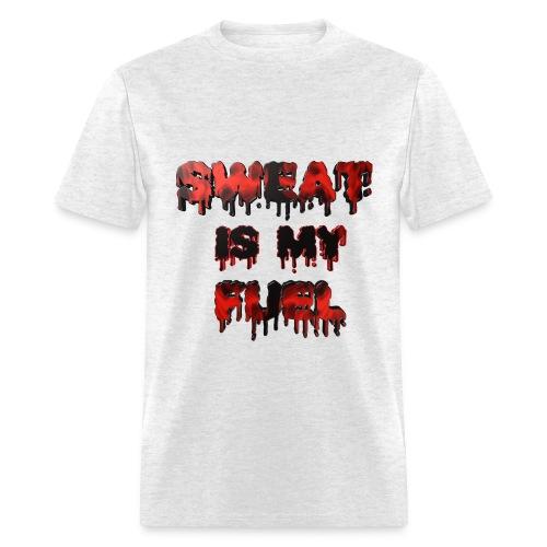 Sweat is my fuel  - Men's T-Shirt