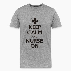 KEEP CALM AND NURSE ON T-Shirts