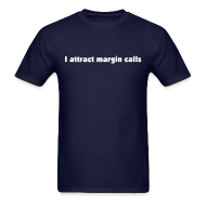 T-Shirts ~ Men's T-Shirt ~ I attract margin calls