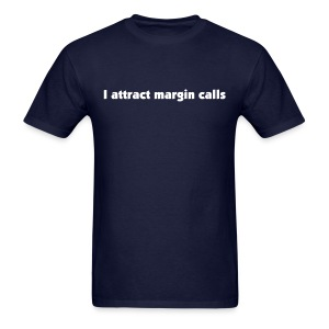 I attract margin calls - Men's T-Shirt