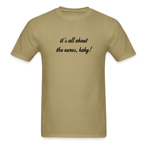 it's all about the euros, baby! - Men's T-Shirt