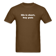 T-Shirts ~ Men's T-Shirt ~ life is short.  buy puts