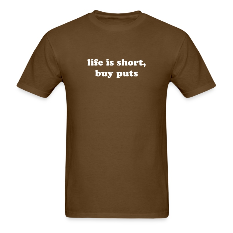 life is short.  buy puts - Men's T-Shirt