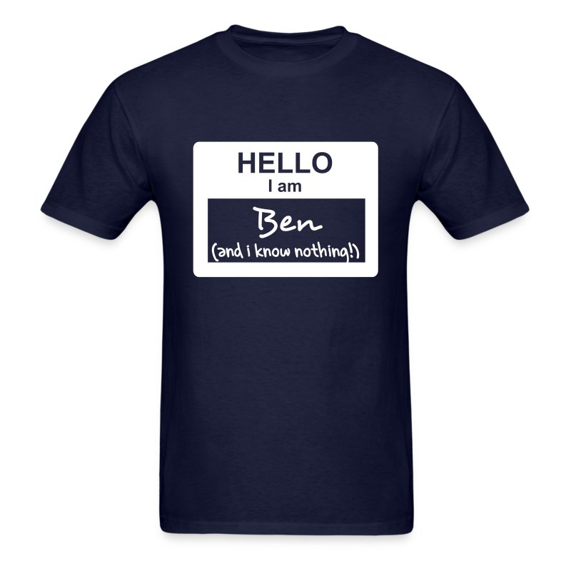 Hello, i am Ben (and i know nothing!) - Men's T-Shirt