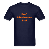 T-Shirts ~ Men's T-Shirt ~ Don't Subprime me, Bro!