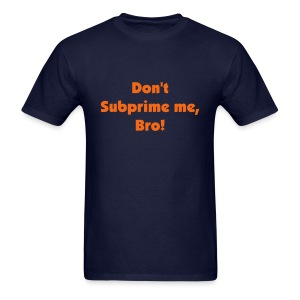 Don't Subprime me, Bro! - Men's T-Shirt