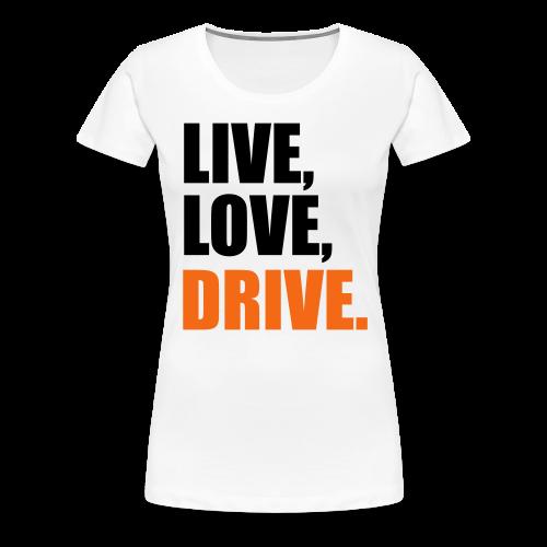 Live Love Drive Tee - Women's Premium T-Shirt