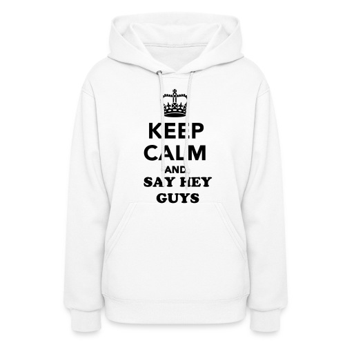 KEEP CALM AND SAY HEY GUYS! ( WOMEN HOODED SWEATER) - Women's Hoodie