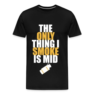 The Only Thing I Smoke is Mid - Men's Premium T-Shirt