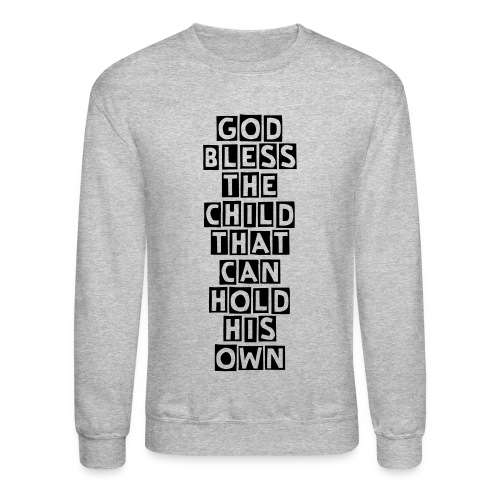 God bless the child that can hold his own - Crewneck Sweatshirt