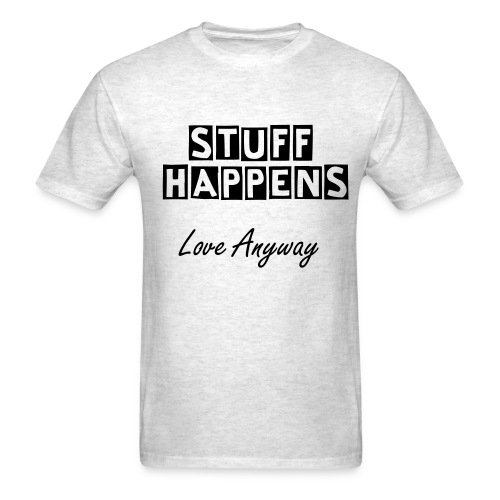 Stuff Happens - Love Anyway - Men's T-Shirt