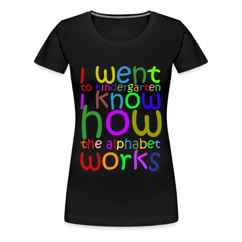I Went to Kindergarten - Women's Premium T-Shirt