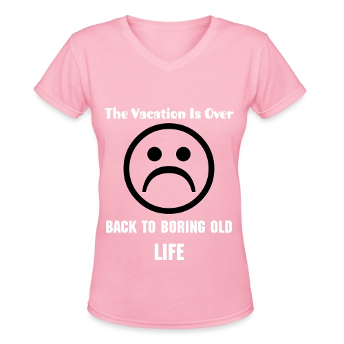 The Vacation's Over   Ladies - Women's V-Neck T-Shirt
