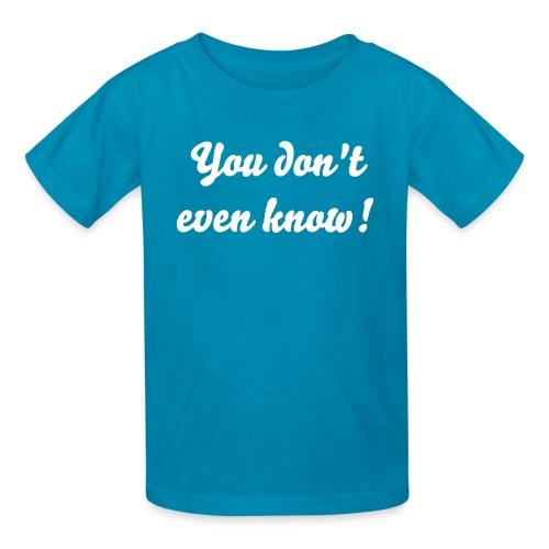 You dob't even know - Kid's - Kids' T-Shirt