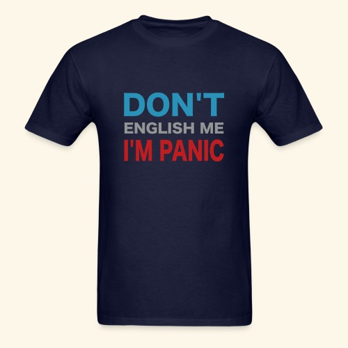 Don't English Me I'm Panic - Men's T-Shirt