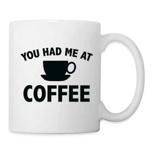 You Had Me At Coffee Mug - Coffee/Tea Mug