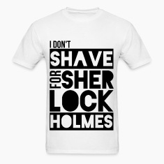 I Don't Shave for Sherlock Holmes T-Shirts