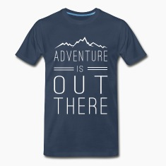 Adventure is out there T-Shirts