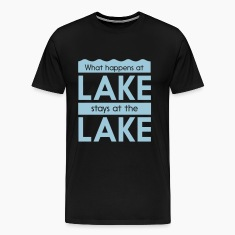 What happens at the lake stays at the lake T-Shirts