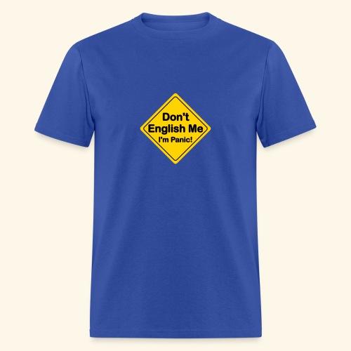 Don't English Me I'm Panic! - Men's T-Shirt