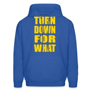 Turn Down For What Hoodie Hoody Sweatshirt - Men's Hoodie