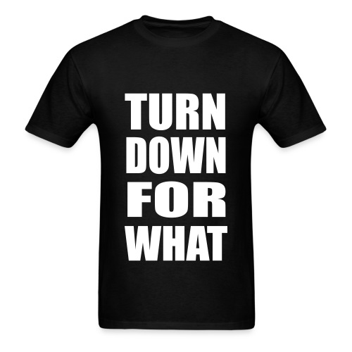 Turn Down For What Lightweight T Shirt - Men's T-Shirt