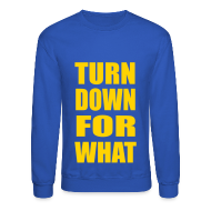 Long Sleeve Shirts ~ Men's Crewneck Sweatshirt ~ Turn Down For What Crewneck Sweatshirt