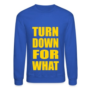 Turn Down For What Crewneck Sweatshirt - Crewneck Sweatshirt
