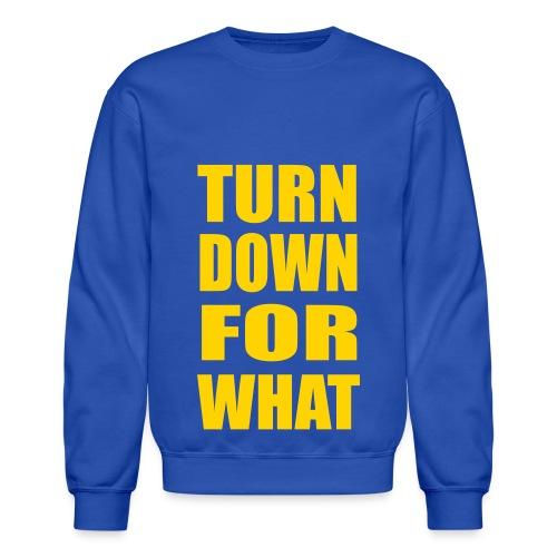 Turn Down For What Crewneck Sweatshirt - Crewneck Sweatshirt