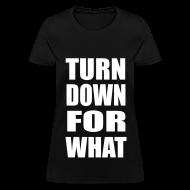 Women's T-Shirts ~ Women's T-Shirt ~ Turn Down For What Womens Girls T Shirt