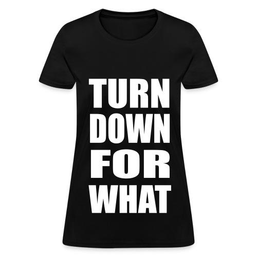 Turn Down For What Womens Girls T Shirt - Women's T-Shirt