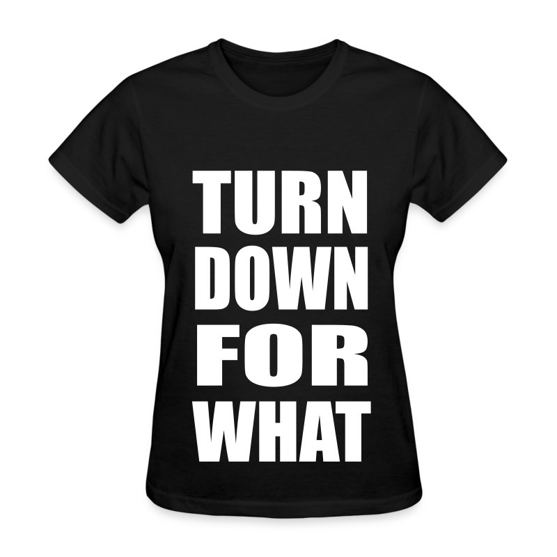 Turn Down For What Womens Girls T Shirt - Women's T-Shirt