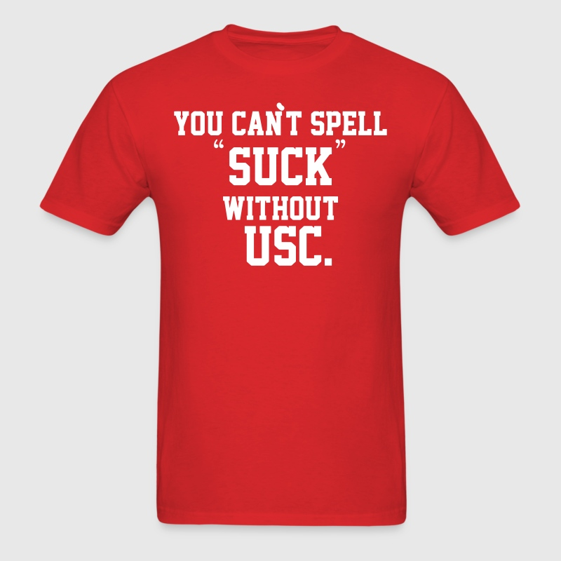 You Can't Spell SUCK without USC Shirt - Men's T-Shirt